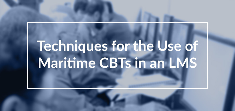 Techniques for the Use of Maritime CBTs in an LMS